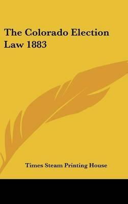 The Colorado Election Law 1883
