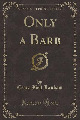 Only a Barb (Classic Reprint)