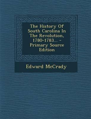 The History of South Carolina in the Revolution, 1780-1783 - Primary Source Edition