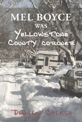 Mel Boyce was Yellowstone County Coroner