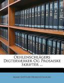 Oehlenschlägers Digterværker Og Prosaiske Skrifter