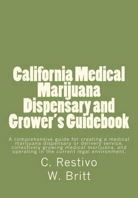 California Medical Marijuana Dispensary and Grower's Guidebook