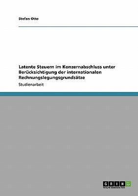 Latente Steuern im Konzernabschluss unter Berücksichtigung der internationalen Rechnungslegungsgrundsätze
