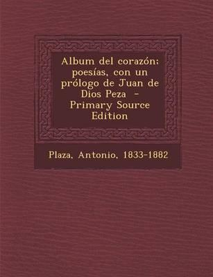 Album del Corazon; Poesias, Con Un Prologo de Juan de Dios Peza - Primary Source Edition
