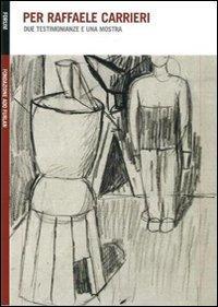 Per Raffaele Carrieri. Due testimonianze e una mostra