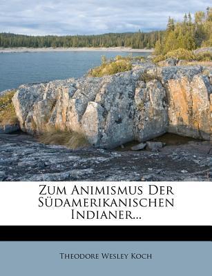 Zum Animismus Der Sudamerikanischen Indianer.