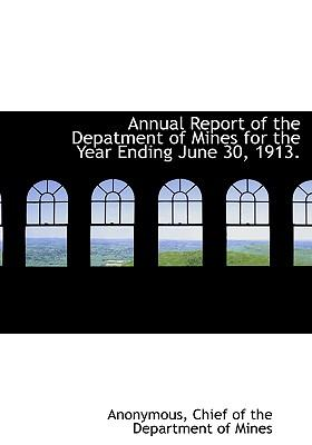 Annual Report of the Depatment of Mines for the Year Ending June 30, 1913