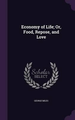 Economy of Life; Or, Food, Repose, and Love