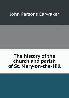The History of the Church and Parish of St. Mary-On-The-Hill