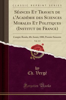 Séances Et Travaux de l'Académie des Sciences Morales Et Politiques (Institut de France), Vol. 113