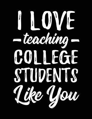 I Love Teaching College Students Like You