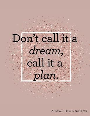 Don't Call it a Dream Call it a Plan Academic Planner 2018-2019
