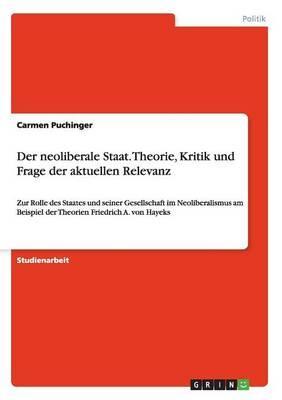 Der neoliberale Staat. Theorie, Kritik und Frage der aktuellen Relevanz