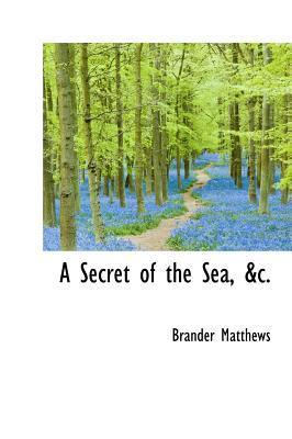 A Secret of the Sea, &C