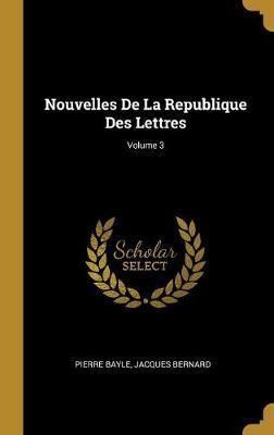 Nouvelles de la Republique Des Lettres; Volume 3
