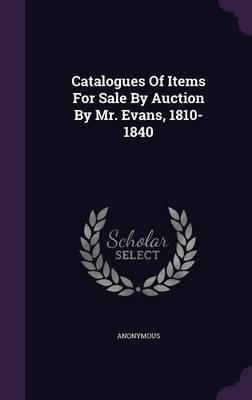 Catalogues of Items for Sale by Auction by Mr. Evans, 1810-1840