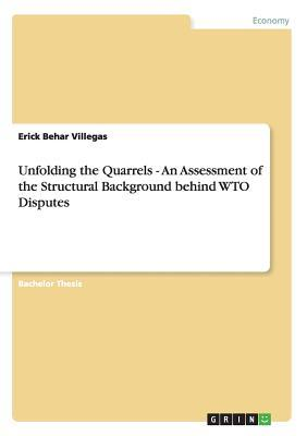Unfolding the Quarrels - An Assessment of the Structural Background behind WTO Disputes