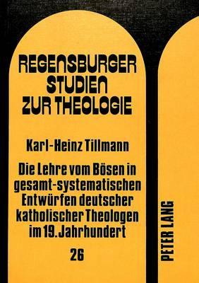 Die Lehre vom Bösen in gesamt-systematischen Entwürfen deutscher katholischer Theologen im 19. Jahrhundert