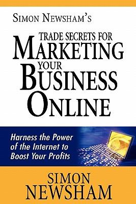 Simon Newsham's Trade Secrets for Marketing Your Business Online