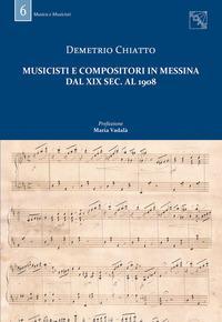 Musicisti e compositori in Messina dal XIX sec. al 1908. Con DVD