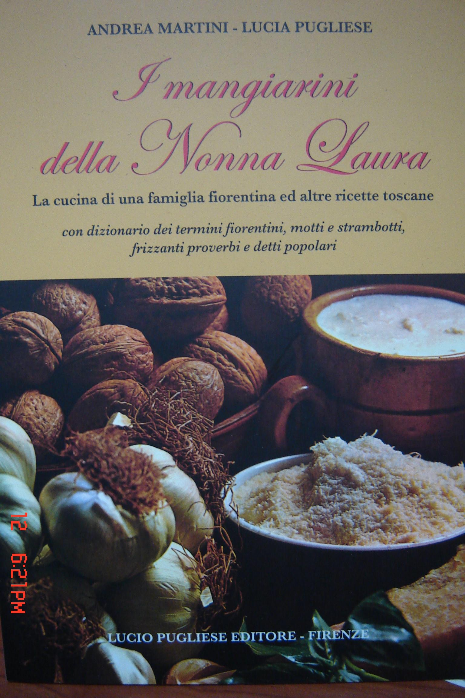 I mangiarini della nonna Laura. La cucina di una famiglia fiorentina ed altre ricette toscane