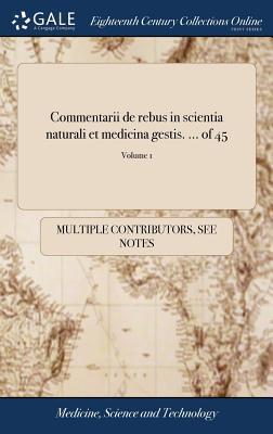 Commentarii de Rebus in Scientia Naturali Et Medicina Gestis. ... of 45; Volume 1
