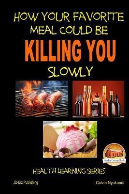 How Your Favorite Meal Could Be Killing You Slowly