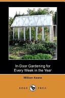In-Door Gardening for Every Week in the Year (Dodo Press)