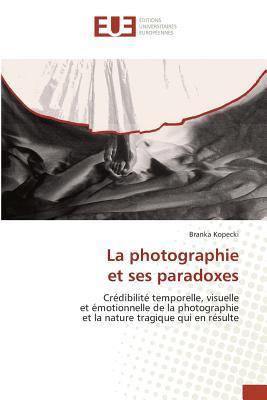 La Photographie et Ses Paradoxes