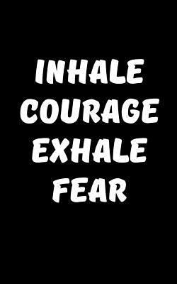 Inhale Courage, Exhale Fear Journal