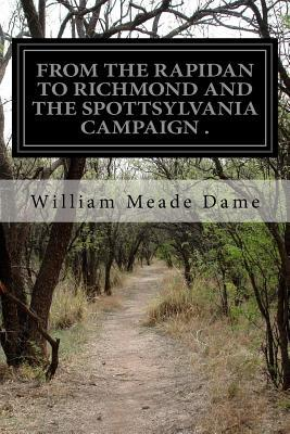 From the Rapidon to Richmond and the Spottsylvania Campaign