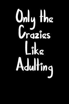 Only the Crazies Like Adulting Journal