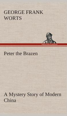 Peter the Brazen A Mystery Story of Modern China