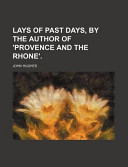 Lays of Past Days, by the Author of 'Provence and the Rhone'.