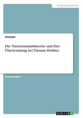 Die Naturzustandstheorie und ihre Überwindung bei Thomas Hobbes