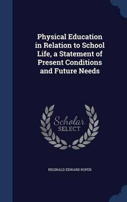 Physical Education in Relation to School Life, a Statement of Present Conditions and Future Needs