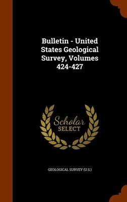 Bulletin - United States Geological Survey, Volumes 424-427