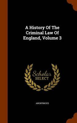 A History of the Criminal Law of England, Volume 3