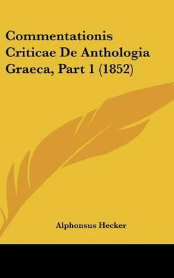 Commentationis Criticae de Anthologia Graeca, Part 1 (1852)