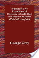 Journals of Two Expeditions of Discovery in North-West and Western Australia (Vols 1and2 Complete)