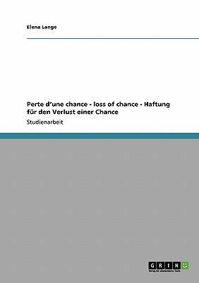 Perte d'une chance - loss of chance -   Haftung für den Verlust einer Chance