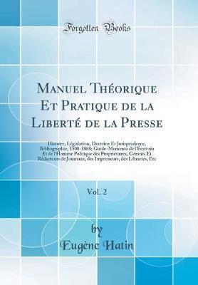 Manuel Théorique Et Pratique de la Liberté de la Presse, Vol. 2