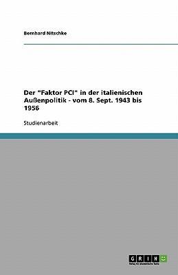 """Der """"Faktor PCI"""" in der italienischen Außenpolitik - vom 8. Sept. 1943 bis 1956"""