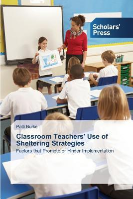 Classroom Teachers' Use of Sheltering Strategies