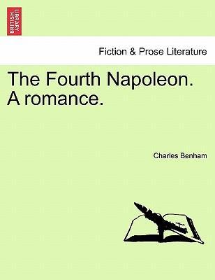 The Fourth Napoleon. A romance