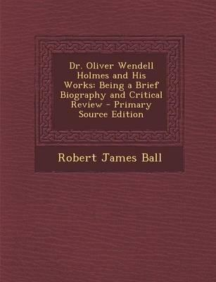 Dr. Oliver Wendell Holmes and His Works