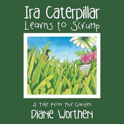 Ira Caterpillar Learns to Scrump