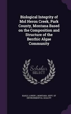 Biological Integrity of Mol Heron Creek, Park County, Montana Based on the Composition and Structure of the Benthic Algae Community