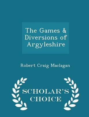 The Games & Diversions of Argyleshire - Scholar's Choice Edition