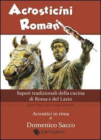 Acrosticini romani. Sapori tradizionali della cucina di Roma e del Lazio. Piatti tipici, vini e acque minerali